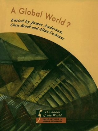 A Global World?: Re-Ordering Political Space  by  James     Anderson