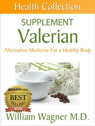 The Valerian Supplement: Alternative Medicine for a Healthy Body  by  William Wagner