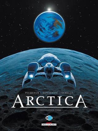 Déstination Terre (Arctica, #5)  by  Daniel Pecquer