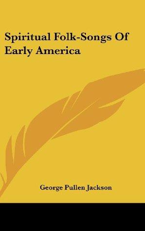 Spiritual Folk-Songs Of Early America  by  George Pullen Jackson