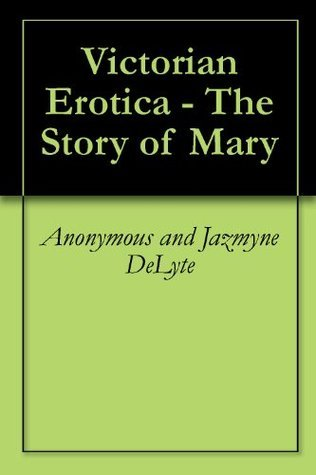 Victorian Erotica - The Story of Mary Jazmyne DeLyte