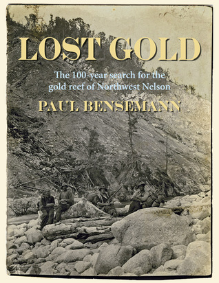 Lost Gold: The 100-year search for the gold reef of Northwest Nelson Paul Bensemann