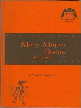 Mary Mapes Dodge: Jolly Girl (Childhood of Famous Americans Series) Miriam E. Mason