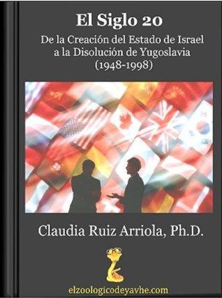 Siglo 20: De la Creación del Estado de Israel a la Disolución de Yugoslavia (1948-1998) (Geopolítica Siglo 20) Claudia Ruiz Arriola