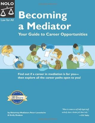 Becoming A Mediator: Your Guide To Career Opportunities  by  Peter Lovenheim