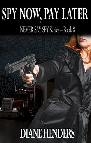 Spy Now, Pay Later (The Never Say Spy Series Book 8) Diane Henders