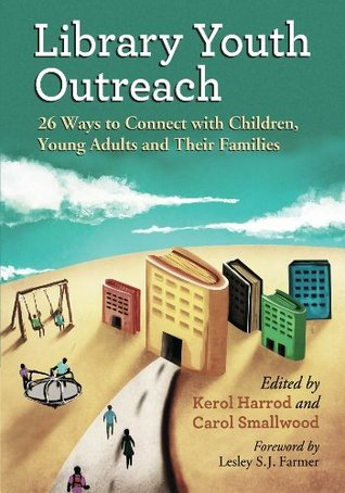 Library Youth Outreach: 26 Ways to Connect with Children, Young Adults and Their Families  by  Kerol Harrod