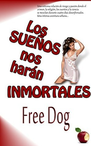 Los sueños nos harán inmortales (Free Dog nº 2) Free Dog