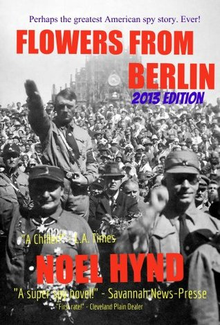 Flowers From Berlin - The Classic American Spy Novel (25th Anniversary Edition) Noel Hynd