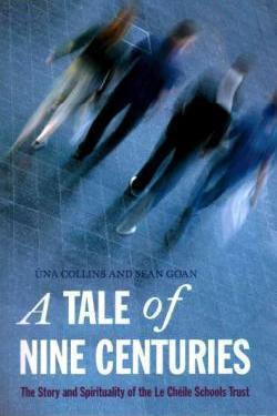 A Tale of Eight Centuries: The Story and Spirituality of the Le Chéile Schools Trust  by  Una Collins