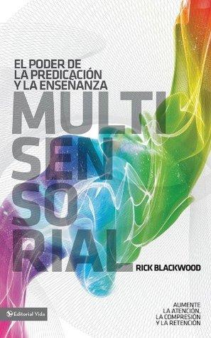 El poder de la predicación y la enseñanza multisensorial: Aumente la atención, la comprensión y la retención Rick Blackwood