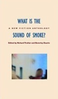What Is The Sound of Smoke? A New Fiction Anthology Richard Truhlar