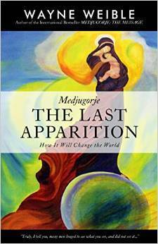 Medjugorie: The Last Apparition, How It Will Change the World Wayne Weible
