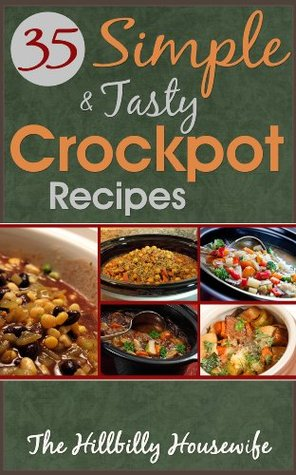 35 Simple and Tasty Chicken Crock Pot Recipes: Save Time with Crock Pot Cooking (Hillbilly Housewife Crockpot Recipes Book 1)  by  Hillbilly Housewife