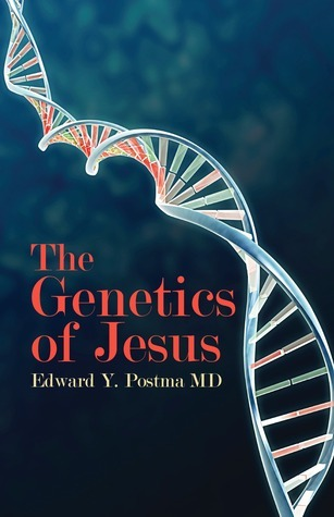 The Genetics of Jesus  by  Edward Y. Postma
