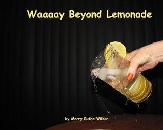 Waaaay Beyond Lemonade  by  Merry Ruthe Wilson