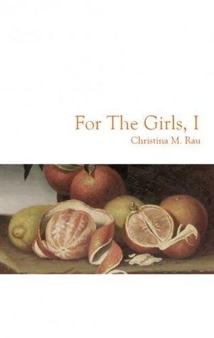 For the Girls, I Christina M. Rau