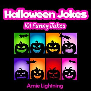 Jokes for Kids: 101 Halloween Jokes (Funny Halloween Jokes for Kids): Funny Halloween Jokes for Kids Arnie Lightning