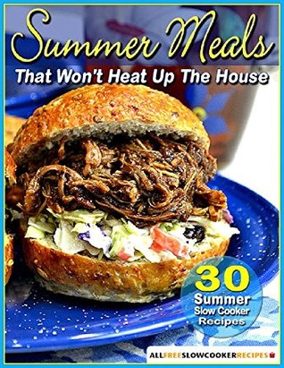 Summer Meals That Wont Heat Up The House: 30 Summer Slow Cooker Recipes Prime Publishing