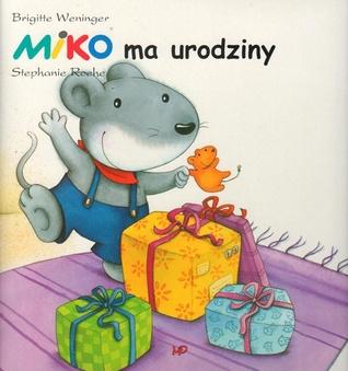 Miko ma urodziny  by  Brigitte Weninger