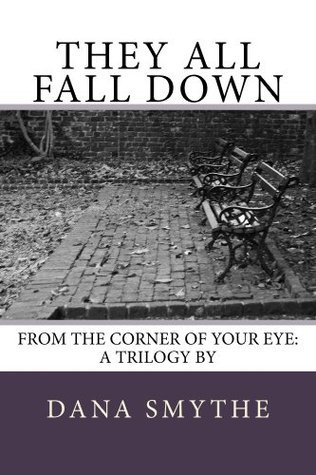 They All Fall Down (From the Corner of Your Eye Book 3) Dana Smythe