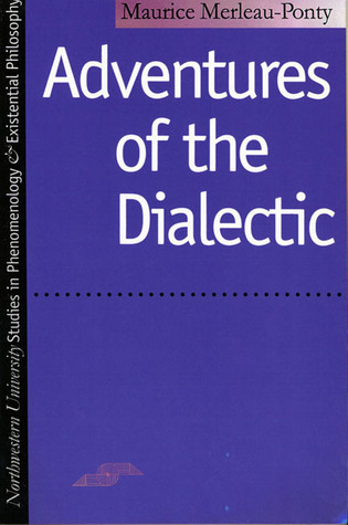 Adventures of the Dialectic Maurice Merleau-Ponty