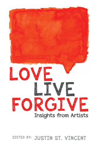 Love Live Forgive: Insights from Artists Justin St. Vincent
