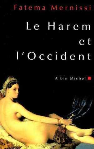 Le Harem et LOccident  by  Fatema Mernissi