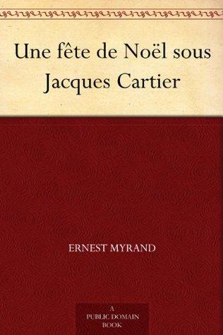 Une fête de Noël sous Jacques Cartier  by  Ernest Myrand