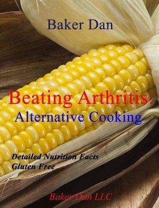 Beating Arthritis: Alternative Cooking Baker Dan