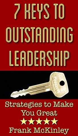 7 Keys to Outstanding Leadership: Strategies to Make You Great  by  Speaking Frankly Productions