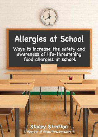 Allergies at School - Ways to increase the safety and awareness of life-threatening food allergies at school  by  Stacey Stratton