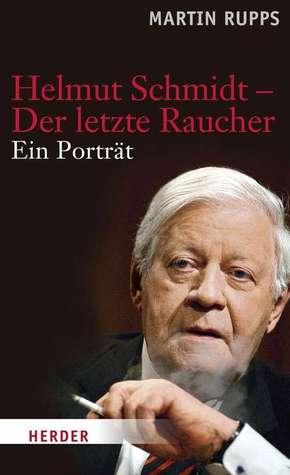 Helmut Schmidt - Der letzte Raucher, seinen Bewunderern erklärt: Ein Portrait Martin Rupps