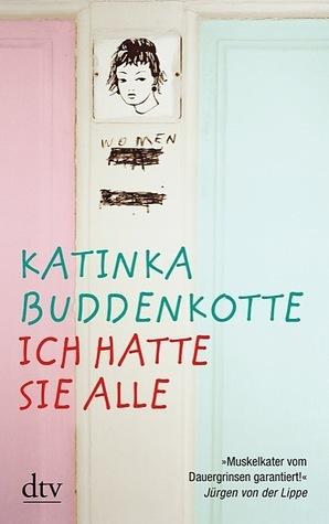 Ich hatte sie alle - Erzählungen Katinka Buddenkotte