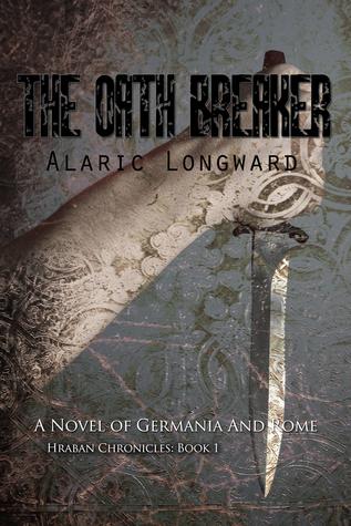 The Oath Breaker (Hraban Chronicles, #1)  by  Alaric Longward