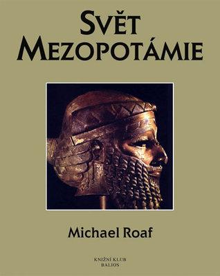 Svět Mezopotámie Michael Roaf