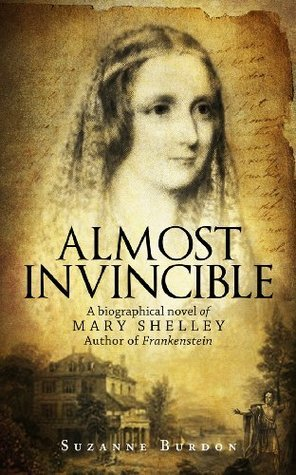 Almost Invincible: A Biographical Novel of Mary Shelley, Author of Frankenstein Suzanne Burdon
