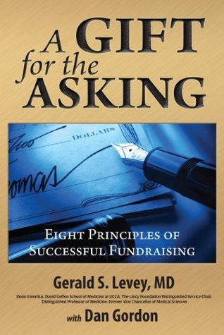 A Gift for the Asking: Eight Principles of Successful Fundraising Gerald S. Levey