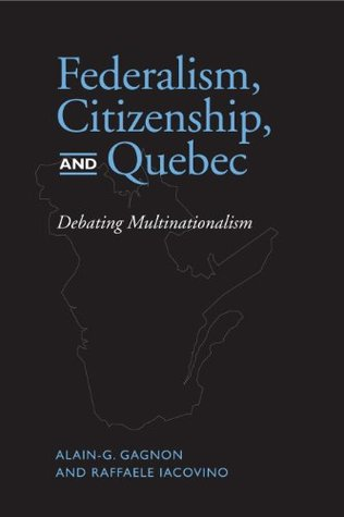 Federalism, Citizenship and Quebec Alain G. Gagnon