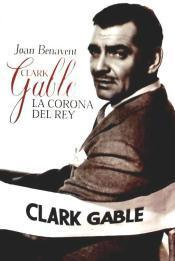 Clark Gable. La corona del rey  by  Joan Benavent