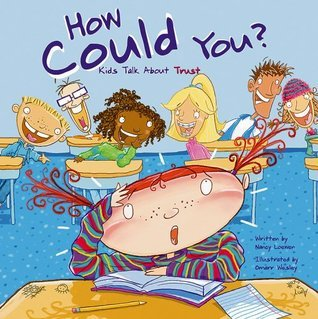 How Could You?: Kids Talk about Trust  by  Nancy Loewen