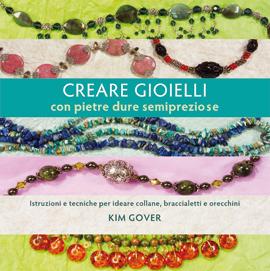 Creare gioielli con pietre dure e semipreziose  by  Kim Gover