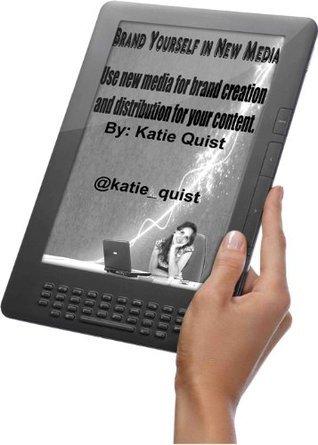 Brand Yourself in New Media Katie Quist