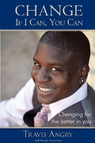 Change: If I Can, You Can: Changing for the Better in You  by  Travis Angry