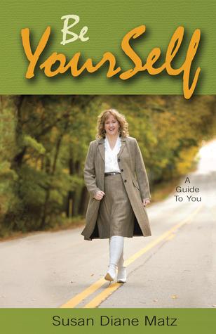 Be YourSelf  by  Susan Diane Matz