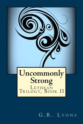 Uncommonly Strong (Lethean Trilogy #2) G.R. Lyons