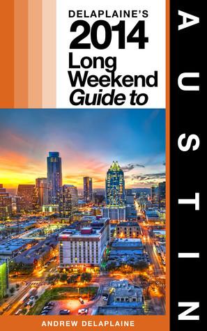 Delaplaine's 2014 Long Weekend Guide to Austin Andrew Delaplaine