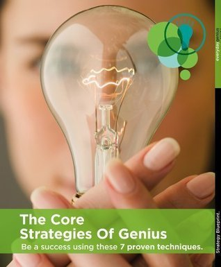Core Strategies of Genius Be a Success Using These 7 Proven Techniques  by  Taryn Voget
