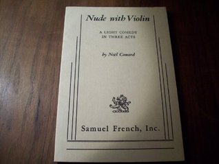 Nude With Violin: A Light Comedy in Three Acts Noël Coward