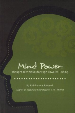 Mind Power: Thought Techniques for High-Powered Trading  by  Ruth Barrons Roosevelt